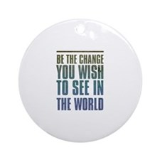 Be the Change you wish to see in the World Ornamen