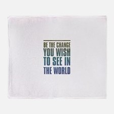 Be the Change you wish to see in the World Throw B