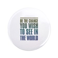 """Be the Change you wish to see in the World 3.5"""" Bu"""