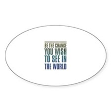 Be the Change you wish to see in the World Decal