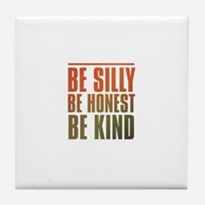 be silly be honest be kind Tile Coaster