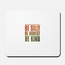 be silly be honest be kind Mousepad
