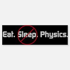 Eat. Sleep. Physics Bumper Bumper Bumper Sticker