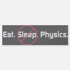 Eat. Sleep. Physics Bumper Bumper Stickers