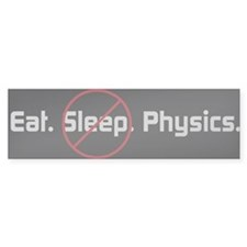 Eat. Sleep. Physics Bumper Car Sticker