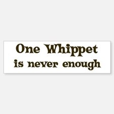 One Whippet Bumper Bumper Bumper Sticker