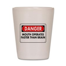 Mouth Operates Faster Than Brain Shot Glass