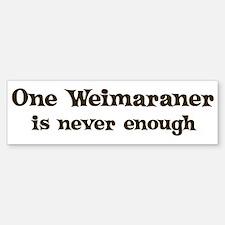 One Weimaraner Bumper Bumper Bumper Sticker