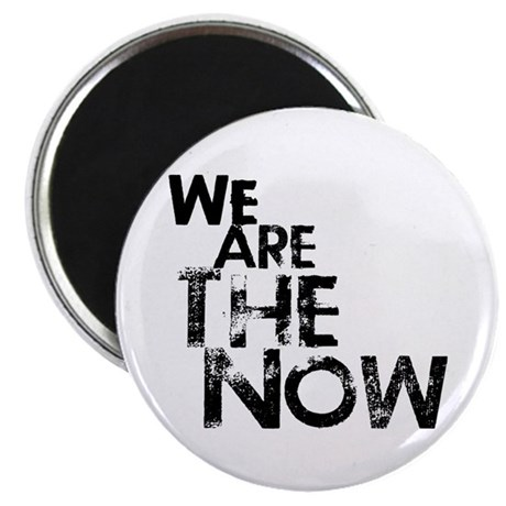 We Are The Now Magnet