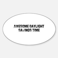 Awesome Daylight Savings Time Oval Decal