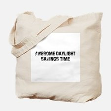 Awesome Daylight Savings Time Tote Bag