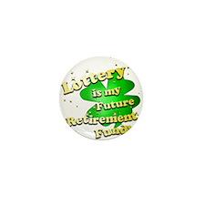 Lottery Retirement Fund Mini Button