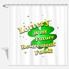 Lottery Retirement Fund Shower Curtain