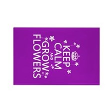 Keep Calm and Grow Flowers Rectangle Magnet