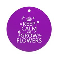 Keep Calm and Grow Flowers Ornament (Round)