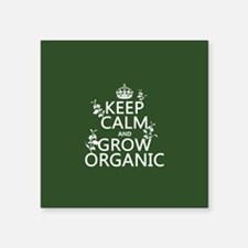 Keep Calm and Grow Organic Sticker
