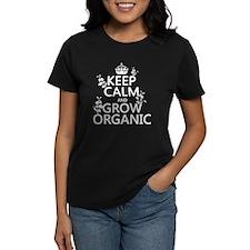 Keep Calm and Grow Organic T-Shirt