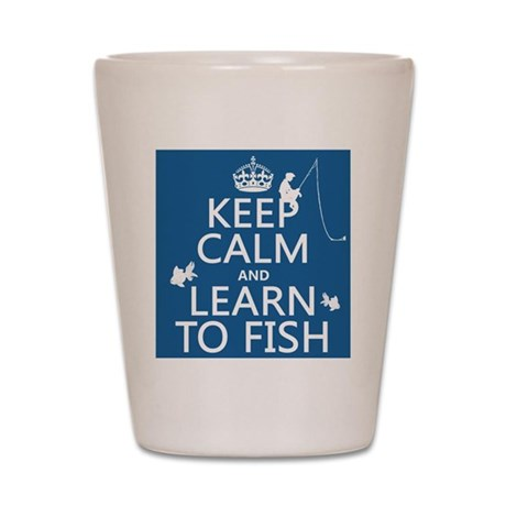 Keep Calm and Learn To Fish Shot Glass