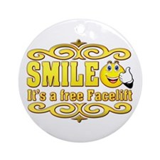 Smile, Its a free facelift Ornament (Round)
