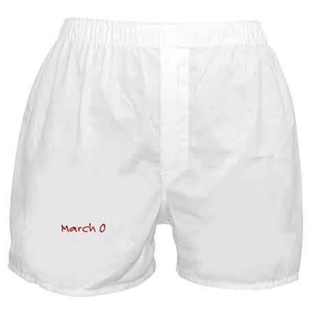 """""""March 0"""" printed on a Boxer Shorts"""