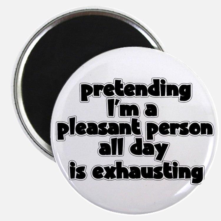 Pretending I'm Pleasant Magnet