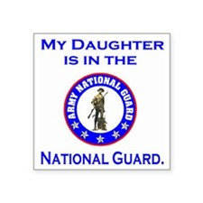 "ArmyNationalGuardMyDaughter Square Sticker 3"" x 3"""
