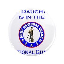 "ArmyNationalGuardMyDaughterIsIn.gif 3.5"" Button"