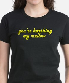"""You're Harshing My Mellow"" Tee"