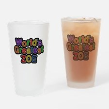 Worlds Greatest Zoe Drinking Glass