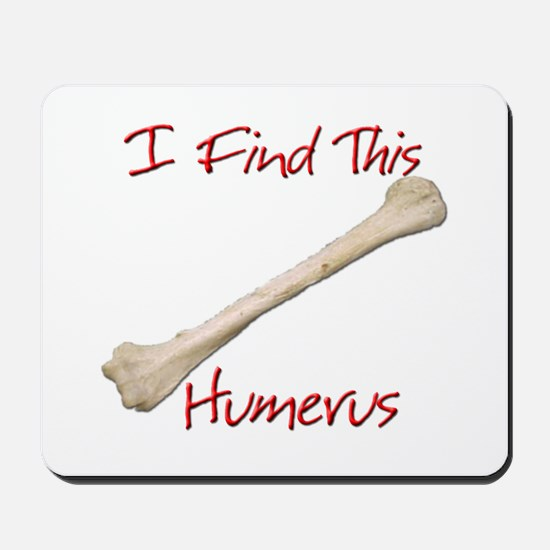 I Find This Humerus Mousepad