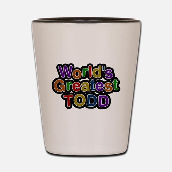 Worlds Greatest Todd Shot Glass