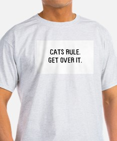 Cats rule, get over it Ash Grey T-Shirt