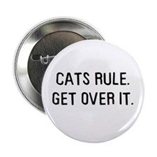 Cats rule, get over it Button