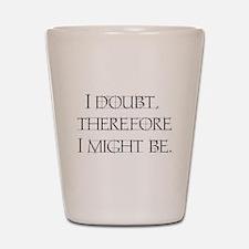 I Doubt Shot Glass