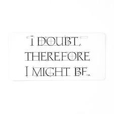 I Doubt Aluminum License Plate