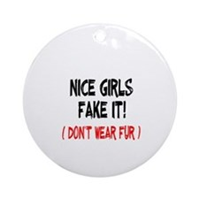 Nice Girls fake it! Ornament (Round)