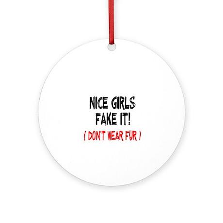 Nice Girls fake it! Ornament (Round)