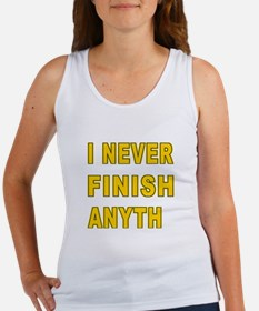I Never Finish Anyth - Saying Women's Tank Top