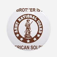 ARNG-My-Brother-Brown.gif Round Ornament