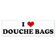 I Love DOUCHE BAGS Bumper Bumper Sticker