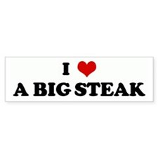 I Love A BIG STEAK Bumper Bumper Sticker