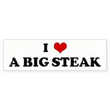 I Love A BIG STEAK Bumper Bumper Sticker