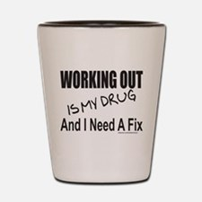 WORKING OUT IS MY DRUG Shot Glass