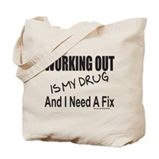 WORKING OUT IS MY DRUG Tote Bag