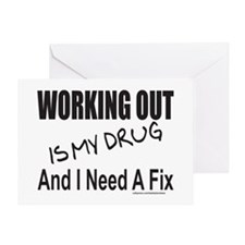 WORKING OUT IS MY DRUG Greeting Card