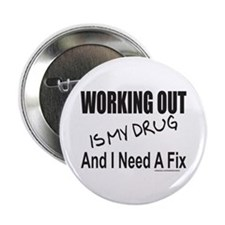 """WORKING OUT IS MY DRUG 2.25"""" Button"""