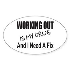 WORKING OUT IS MY DRUG Decal