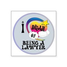 "I Dream of Being A Lawyer Square Sticker 3"" x 3"""
