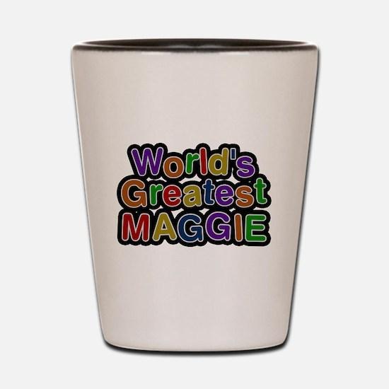 Worlds Greatest Maggie Shot Glass