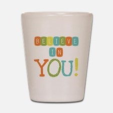 Believe in YOU Shot Glass